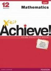 Picture of X-kit Achieve! Grade 12 Mathematics Exam Practice Book